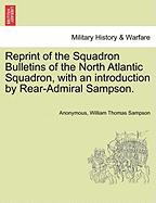Reprint of the Squadron Bulletins of the North Atlantic Squadron, with an Introduction by Rear-Admiral Sampson.