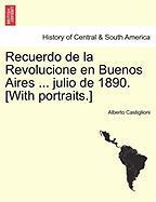 Recuerdo De La Revolucione En Buenos Aires ... Julio De 1890. [with Portraits.]