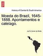 Moeda Do Brazil, 1645-1888. Apontamentos E Catelago.