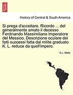 Si Prega D'Accettare. Ricordo ... del Generalmente Amato Il Decesso Ferdinando Massimiliano Imperatore del Messico. Descrizione Oculare Dei Fatti Succ
