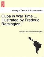Cuba In War Time ... Illustrated By Frederic Remington.