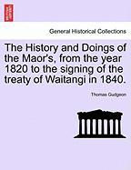 The History and Doings of the Maor's, from the Year 1820 to the Signing of the Treaty of Waitangi in 1840. - Gudgeon, Thomas