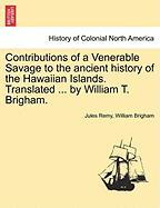 Contributions of a Venerable Savage to the Ancient History of the Hawaiian Islands. Translated ... by William T. Brigham.