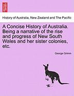 A Concise History Of Australia. Being A Narrative Of The Rise And Progress Of New South Wales And Her Sister Colonies, Etc.