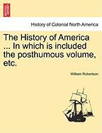 The History of America ... In which is included the posthumous volume, etc. VOL. II