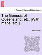 The Genesis of Queensland, Etc. [With Maps, Etc.]