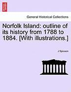 Norfolk Island: Outline of Its History from 1788 to 1884. [With Illustrations.] - Spruson, J.
