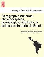 Corographia Historica, Chronographica, Genealogica, Nobiliaria, E Politica Do Imperio Do Brasil. Tomo I
