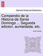 Compendio De La Historia De Santo Domingo ... Segunda Edicion, Aumentada, Etc.