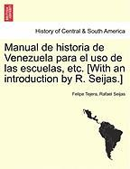 Manual De Historia De Venezuela Para El Uso De Las Escuelas, Etc. [with An Introduction By R. Seijas.]