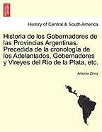 Historia de Los Gobernadores de Las Provincias Argentinas. Precedida de La Cronolog a de Los Adelantados, Gobernadores y Vireyes del Rio de La Plata, - Zinny, Antonio