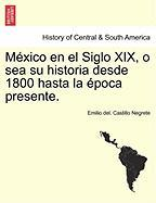 México En El Siglo Xix, O Sea Su Historia Desde 1800 Hasta La Época Presente.