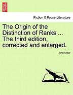 The Origin of the Distinction of Ranks ... the Third Edition, Corrected and Enlarged.