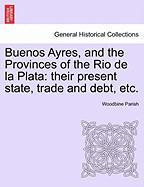 Buenos Ayres, And The Provinces Of The Rio De La Plata: Their Present State, Trade And Debt, Etc. Second Edition.