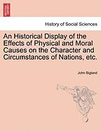 An Historical Display of the Effects of Physical and Moral Causes on the Character and Circumstances of Nations, Etc. - Bigland, John