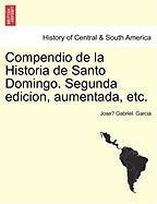 Compendio de La Historia de Santo Domingo. Segunda Edicion, Aumentada, Etc.