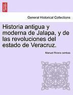 Historia Antigua y Moderna de Jalapa, y de Las Revoluciones del Estado de Veracruz.
