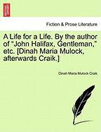 """A Life for a Life. By the author of """"John Halifax, Gentleman,"""" etc. [Dinah Maria Mulock, afterwards Craik.] Vol. III."""