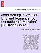 """John Herring, A West Of England Romance. By The Author Of """"mehalah"""" [s. Baring Gould.]"""