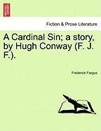 A Cardinal Sin; A Story, by Hugh Conway (F. J. F.). - Fargus, Frederick