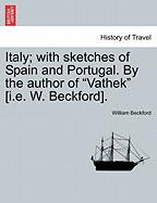 """Italy; With Sketches Of Spain And Portugal. By The Author Of """"vathek"""" [i.e. W. Beckford]. Vol. I"""