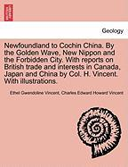 Newfoundland To Cochin China. By The Golden Wave, New Nippon And The Forbidden City. With Reports On British Trade And Interests I