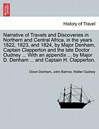 Narrative of Travels and Discoveries in Northern and Central Africa, in the years 1822, 1823, and 1824, by Major Denham, Captain C