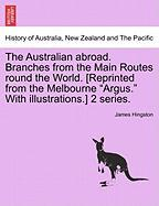 """The Australian Abroad. Branches From The Main Routes Round The World. [reprinted From The Melbourne """"argus."""" With Illustrations.]"""