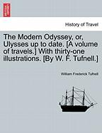 The Modern Odyssey, Or, Ulysses Up to Date. [A Volume of Travels.] with Thirty-One Illustrations. [By W. F. Tufnell.]