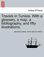 Travels in Tunisia. with a Glossary, a Map, a Bibliography, and Fifty Illustrations.