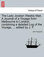 The Lady Jocelyn Weekly Mail. A Journal Of A Voyage From Melbourne To London; Containing A Detailed Log Of The Voyage, ... Edited