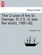 The Cruise of the St. George, R.Y.S. to See the World, 1891-92.