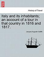 Italy and Its Inhabitants; An Account of a Tour in That Country in 1816 and 1817. - Galiffe, Jacques Augustin