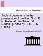 Ancient Documents in the Possession of the REV. S. C. E. N. Rolfe, at Heacham Hall Norfolk. [Edited by S. C. E. N. Rolfe.]