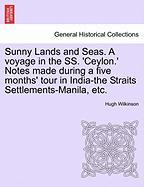 Wilkinson, H: Sunny Lands and Seas. A voyage in the SS. 'Cey