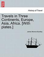 Travels in Three Continents, Europe, Asia, Africa. [With Plates.]