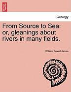 From Source To Sea: Or, Gleanings About Rivers In Many Fields.