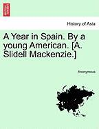 A Year in Spain. by a Young American. [A. Slidell MacKenzie.] - Anonymous