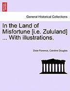 In the Land of Misfortune [I.E. Zululand] ... with Illustrations.