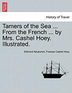 Tamers of the Sea ... from the French ... by Mrs. Cashel Hoey. Illustrated. - Neukomm, Edmond; Hoey, Frances Cashel