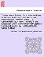 """Travels to the Source of the Missouri River, across the American Continent to the Pacific Ocean, by order of the U.S. Government 1804-1806. """"History ... Clarke"""" by Nicholas Biddle. Edited T. Reus"""