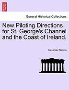 New Piloting Directions For St. George's Channel And The Coast Of Ireland.