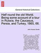 Half Round The Old World. Being Some Account Of A Tour In Russia, The Caucasus, Persia, And Turkey, 1865, 66.