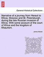 Narrative of a Journey from Heraut to Khiva, Moscow and St. Petersburgh, During the Late Russian Invasion of Khiva. with Some Account of the Court of