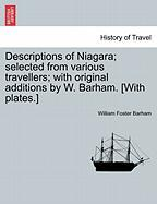 Descriptions Of Niagara; Selected From Various Travellers; With Original Additions By W. Barham. [with Plates.]