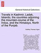 Travels in Kashmir, Ladak, Iskardo, the countries adjoining the mountain-course of the Indus, and the Himalaya, North of the Punja