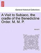 A Visit to Subiaco, the cradle of the Benedictine Order. M. M. P.