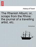 The Rhenish Album; Or, Scraps from the Rhine: The Journal of a Travelling Artist, Etc.
