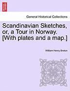 Scandinavian Sketches, Or, a Tour in Norway. [With Plates and a Map.]