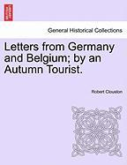 Letters from Germany and Belgium; By an Autumn Tourist.